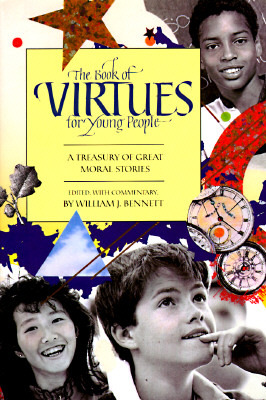 The Book Of Virtues For Young People: A Treasury Of Great Moral Stories  by  William J. Bennett