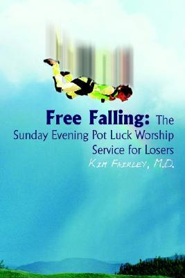 Free Falling: The Sunday Evening Pot Luck Worship Service for Losers Kim Fairley
