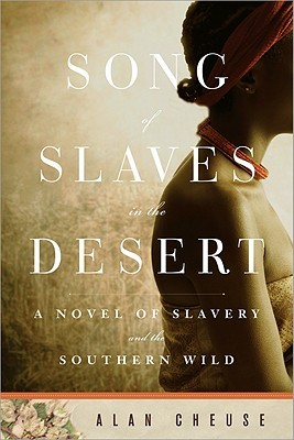 Song of Slaves in the Desert: A Novel of Slavery and the Southern Wild