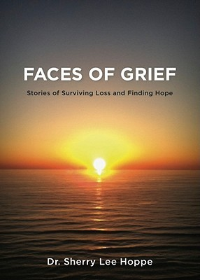Faces of Grief, Stories of Surviving Loss and Finding Hope