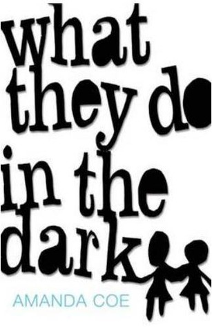 What They Do in the Dark by Amanda Coe