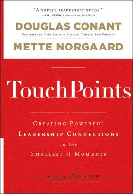 Touchpoints: Creating Powerful Leadership Connections in the Smallest of Moments