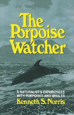 The Porpoise Watcher by Kenneth S. Norris