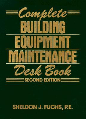 Complete Building Equipment Maintenance Desk Book by Sheldon J. Fuchs