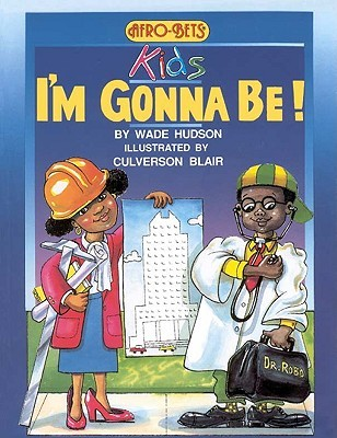Afro Bets Kids: Im Gonna Be! Wade Hudson