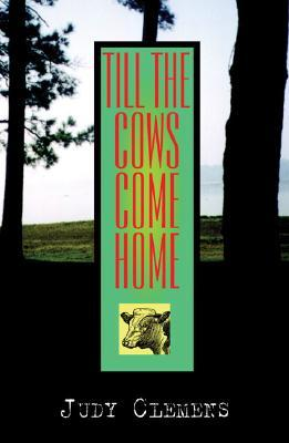 Till the Cows Come Home by Judy Clemens