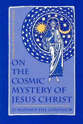 On the Cosmic Mystery of Jesus Christ by Maximus the Confessor