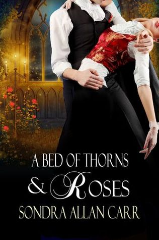 A Bed of Thorns and Roses by Sondra Allan Carr