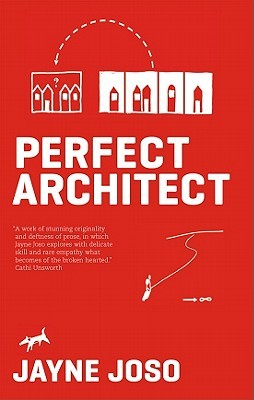 Perfect Architect by Jayne Joso