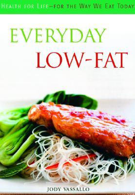 Everyday Low Fat: Health for Life -- For the Way We Eat Today