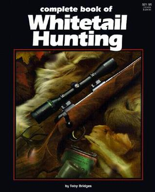 Complete Book to Whitetail Hunting Toby Bridges