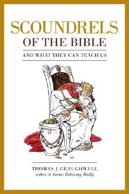 Scoundrels of the Bible: And What They Can Teach Us