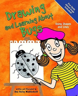 Drawing And Learning About Bugs by Amy Bailey Muehlenhardt