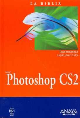 La Biblia Photoshop Cs2 / Photoshop Cs2 Bible