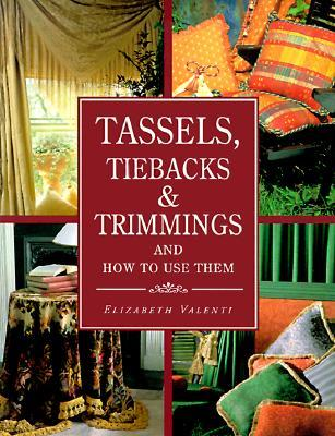 Tassels, Tiebacks & Trimmings And How To Use Them by Elizabeth Valenti