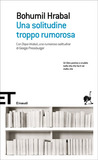 Una solitudine troppo rumorosa by Bohumil Hrabal