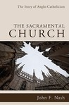The Sacramental Church: The Story of Anglo-Catholicism