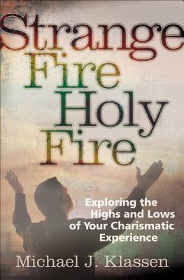 Strange Fire, Holy Fire: Exploring the Highs and Lows of Your Charismatic Experience