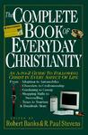 The Complete Book of Everyday Christianity: An A-To-Z Guide to Following Christ in Every Aspect of Life