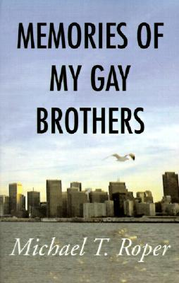 Memories of My Gay Brothers by Michael T. Roper