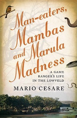 Man-Eaters, Mambas and Marula Madness by Mario Cesare