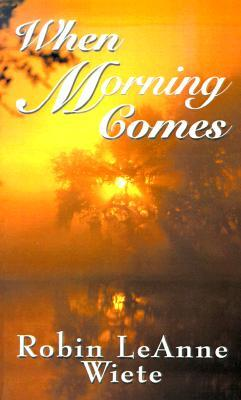 When Morning Comes by Robin Leanne Wiete