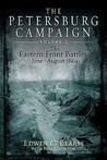 The Petersburg Campaign, Volume 1: The Eastern Front Battles, June-August 1864