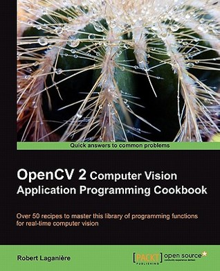 Opencv 2 Computer Vision Application Programming Cookbook by Robert Laganiere