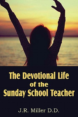 The Devotional Life of the Sunday School Teacher by James Russell Miller