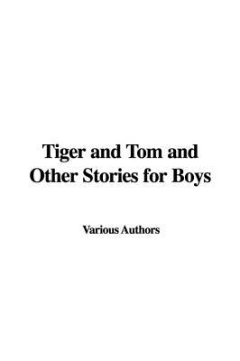 Tiger and Tom and Other Stories for Boys by Various