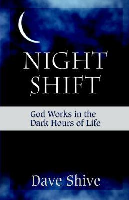 Night Shift: God Works in the Dark Hours of Life