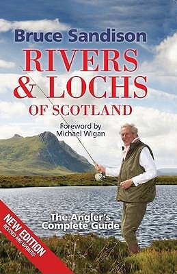 Rivers & Lochs Of Scotland: The Angler's Complete Guide. Bruce Sandison