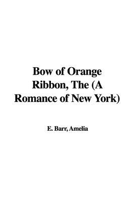 The Bow of Orange Ribbon by Amelia E. Barr