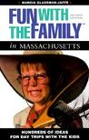 Fun with the Family in Massachusetts: Hundreds of Ideas for Day Trips with the Kids