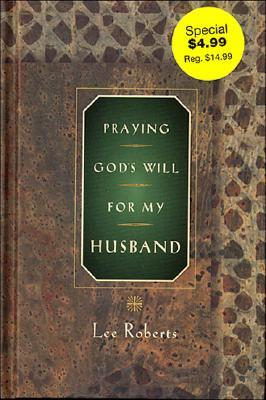 Praying God's Will for My Husband by Lee Roberts