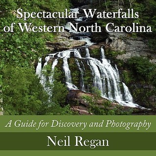 Spectacular Waterfalls Of Western North Carolina: A Guide For Discovery And Photography