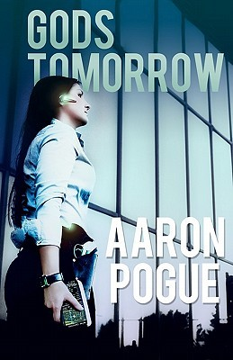 Gods Tomorrow by Aaron Pogue