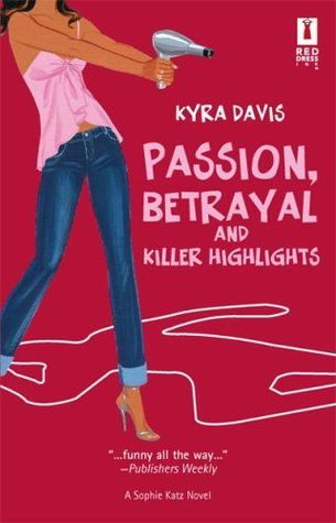 Passion, Betrayal And Killer Highlights by Kyra Davis