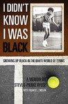 I Didn't Know I Was Black: Growing Up Black in the White World of Tennis