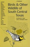 Birds and Other Wildlife of South Central Texas: A Handbook