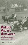 America and the Automobile: Technology, Reform and Social Change, 1893-1923
