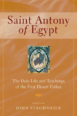 St. Antony Of Egypt: The Holy Life And Teachings Of The First Desert Father