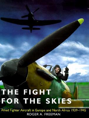 The Fight for the Skies: Allied Fighter Aircraft in Europe and North Africa, 1939-1945  by  Roger A. Freeman
