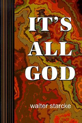 It's All God by Walter Starcke