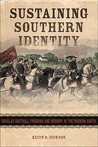 Sustaining Southern Identity: Douglas Southall Freeman and Memory in the Modern South
