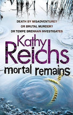 Mortal Remains. Kathy Reichs by Kathy Reichs