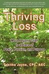Thriving Loss: Move Beyond Grief to a Place of Peace, Passion and Purpose
