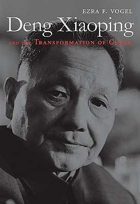 Deng Xiaoping and the Transformation of China by Ezra F. Vogel