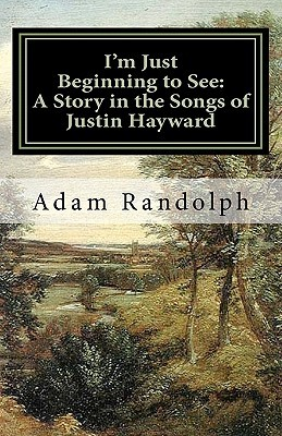 I'm Just Beginning to See: A Story in the Songs of Justin Hayward