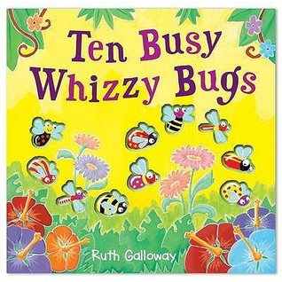 Ten Busy Whizzy Bugs. Ruth Galloway by Ruth Galloway